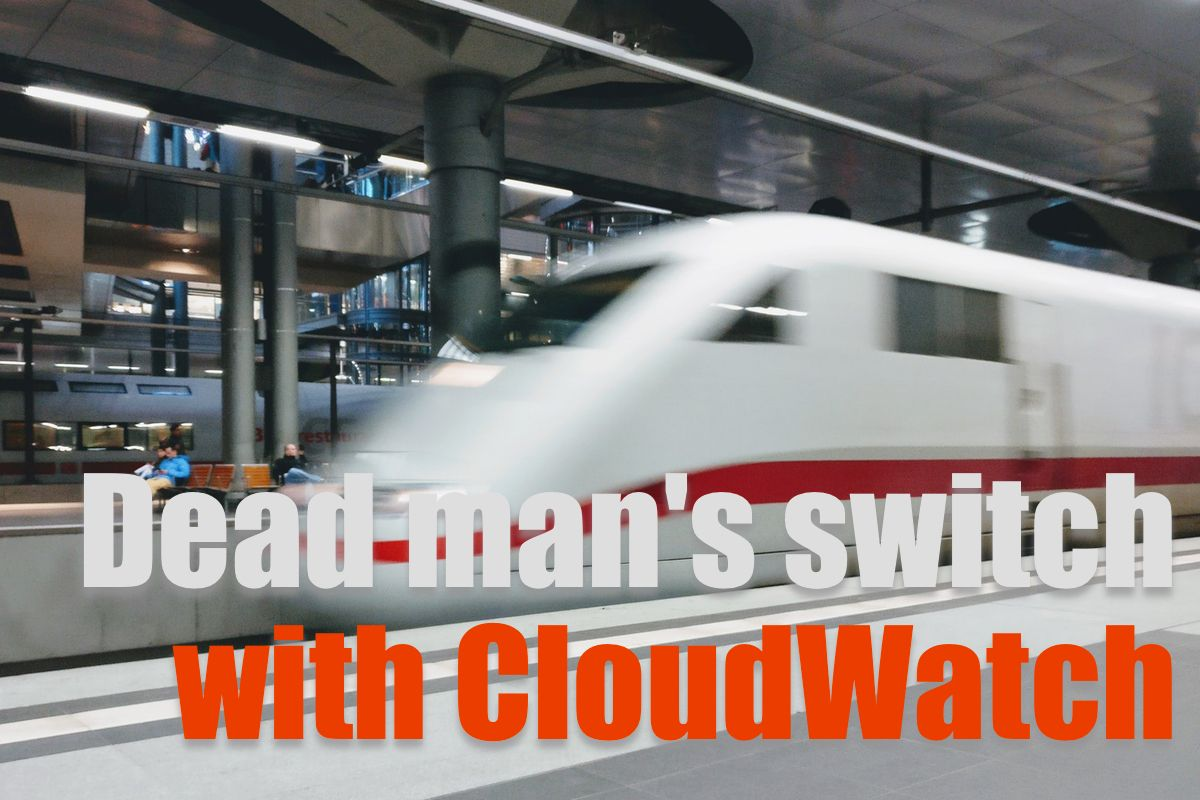 Dead man's switch with CloudWatch