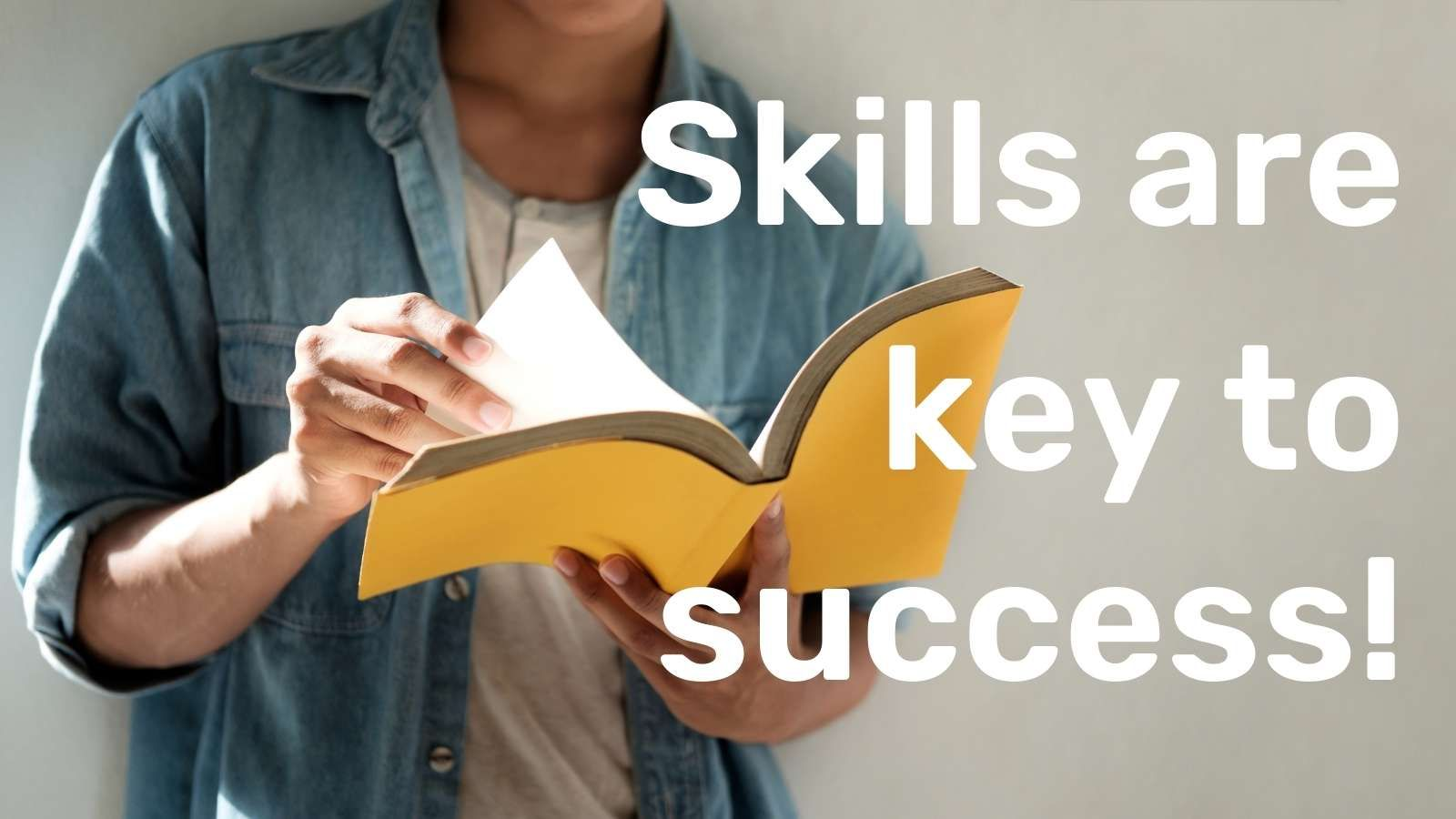 Skills are key to success!